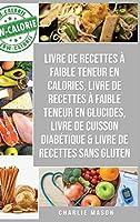 Livre de recettes à faible teneur en calories, Livre de recettes à faible teneur en glucides, Livre De Cuisson Diabétique & Livre De Recettes Sans Gluten