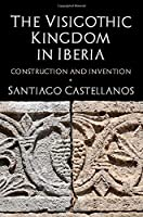 The Visigothic Kingdom in Iberia: Construction and Invention