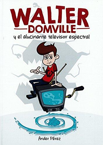 WALTER DOMVILLE: y el alucinante televisor espectral (INFANTIL)