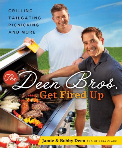 The Deen Bros. Get Fired Up: Grilling, Tailgating, Picnicking, and More: A Cookbook