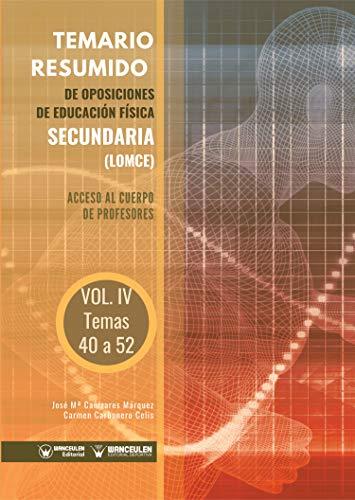 Temario Resumido de Oposiciones de Educación Física Secundaria (LOMCE) Volumen IV: Acceso al cuerpo de profesores de Enseñanza Secundaria
