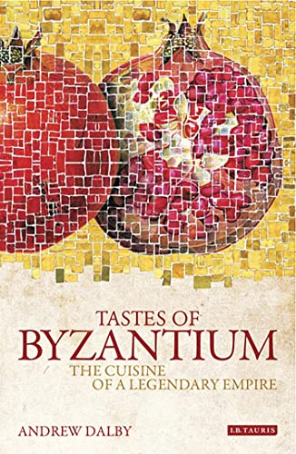 Tastes of Byzantium: The Cuisine of a Legendary Empire (I.B.TAURIS)
