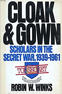 Cloak & Gown: Scholars in the Secret War, 1939-1961