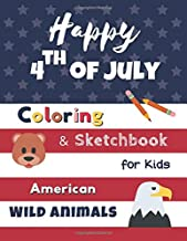 Happy 4th of July Coloring and Sketchbook for Kids. American Wild Animals.: United States of America Independence Day Book Gift with Flag (Gifts for Kids)