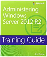 Training Guide Configuring Advanced Windows Server 2012 R2 Services (MCSA) (Microsoft Press Training Guide) by Orin Thomas(2014-05-09)