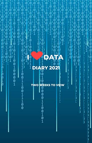 I Love Data Diary 2021: Two Weeks To View: 5.5in x 8.5in Diary, Blue Binary Pattern Cover