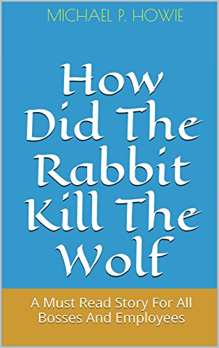 How Did The Rabbit Kill The Wolf: A Must Read Story For All Bosses And Employees