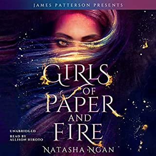 Girls of Paper and Fire                   Written by:                                                                                                                                 Natasha Ngan,                                                                                        James Patterson - foreword                               Narrated by:                                                                                                                                 Allison Hiroto                      Length: 14 hrs and 23 mins     21 ratings     Overall 3.8
