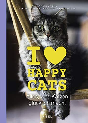 I love Happy Cats: Alles, was Katzen glücklich macht (German Edition)