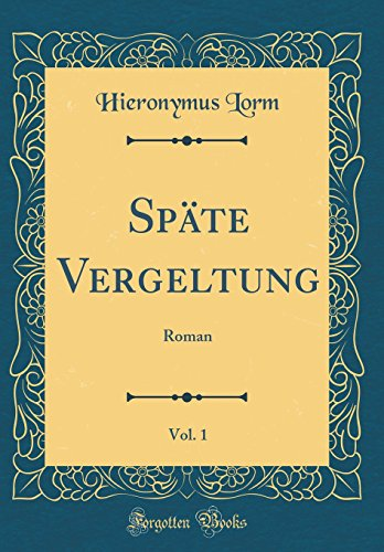 Späte Vergeltung, Vol. 1: Roman (Classic Reprint)