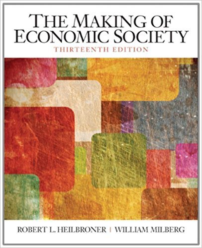 Compare Textbook Prices for The Making of the Economic Society  The Pearson Series in Economics 13 Edition ISBN 9780136080695 by Heilbroner, Robert L.,Milberg, William