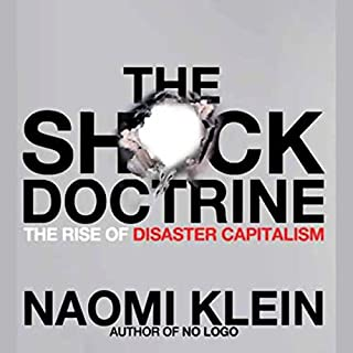 The Shock Doctrine     The Rise of Disaster Capitalism              By:                                                                                                                                 Naomi Klein                               Narrated by:                                                                                                                                 Jennifer Wiltsie                      Length: 9 hrs and 2 mins     1,239 ratings     Overall 4.6