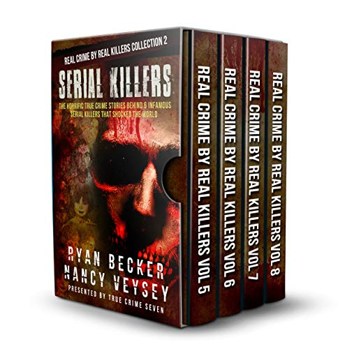 Serial Killers: The Horrific True Crime Stories Behind 6 Infamous Serial Killers That Shocked The World (Real Crime By Real Killers Collection Book 2)