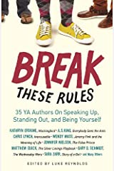 Break These Rules: 35 YA Authors on Speaking Up, Standing Out, and Being Yourself Kindle Edition