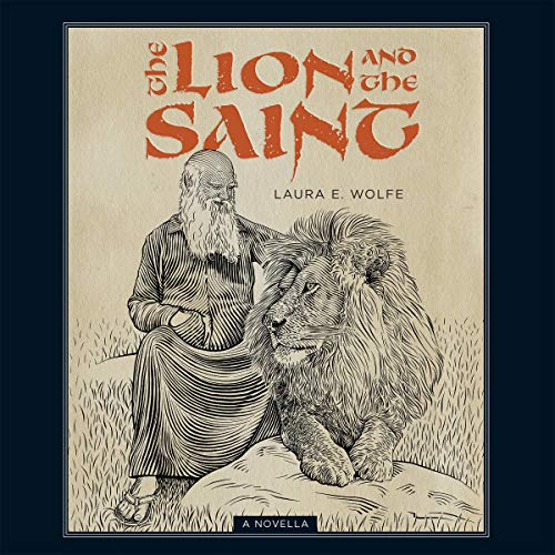 The Lion and the Saint Audiobook By Laura E. Wolfe cover art