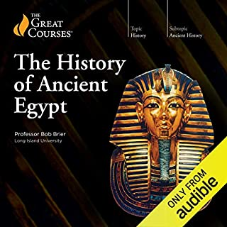 The History of Ancient Egypt                   Written by:                                                                                                                                 Bob Brier,                                                                                        The Great Courses                               Narrated by:                                                                                                                                 Bob Brier                      Length: 24 hrs and 25 mins     76 ratings     Overall 4.8
