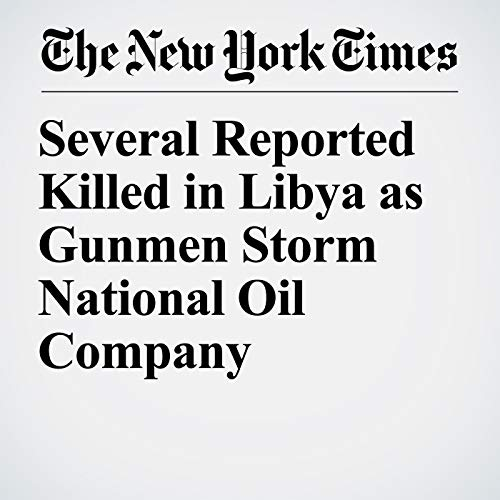 Several Reported Killed in Libya as Gunmen Storm National Oil Company audiobook cover art