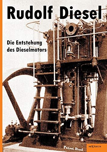 Rudolf Diesel: Die Entstehung des Dieselmotors: Mit 83 Textfiguren Und 3 Tafeln