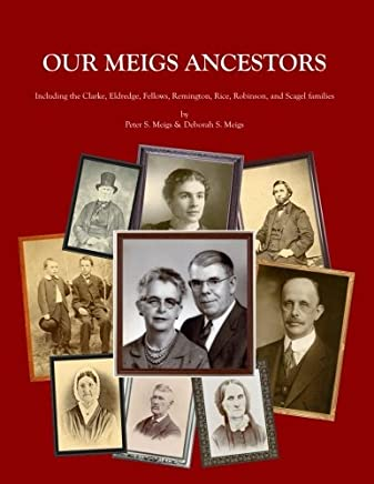 Our Meigs Ancestors: Including the Clarke, Eldredge, Fellows, Remington, Rice, Robinson, and Scagel families