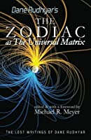 The Zodiac as The Universal Matrix: A Study of the Zodiac and of Planetary Activity (The Lost Writings of Dane Rudhyar) by Dane Rudhyar(2013-04-22)