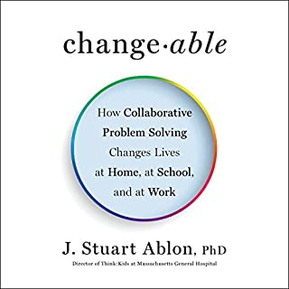 Changeable     How Collaborative Problem Solving Changes Lives at Home, at School, and at Work              Written by:                                                                                                                                 J. Stuart Ablon                               Narrated by:                                                                                                                                 J. Stuart Ablon                      Length: 7 hrs and 16 mins     2 ratings     Overall 4.5