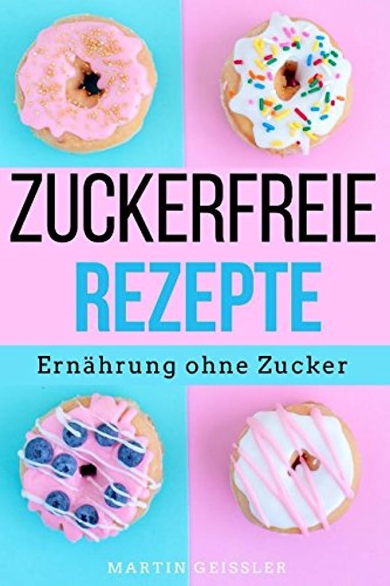 フォーマル全能同等のZUCKERFREIE REZEPTE: Ernaehrung ohne Zucker - Die 60 BESTEN Gerichte