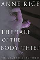 The Tale of the Body Thief: The Vampire Chronicles