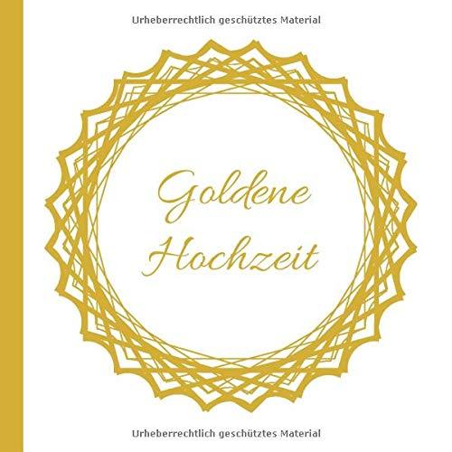 Goldene Hochzeit: Gästebuch zum Eintragen der Glückwünsche und Fotos für 60 Gäste auf 120 Seiten | Edles Softcover Gold im 21x21cm Format | Ideale Geschenkidee