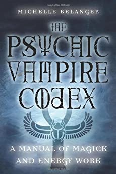 [Michelle Belanger]のThe Psychic Vampire Codex: A Manual of Magick and Energy Work (English Edition)