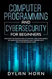 Computer programming and cybersecurity for beginners: Discover the Foundations of Hacking and Learn Basics of Computer Programming and Cybersecurity with this Beginners Guide