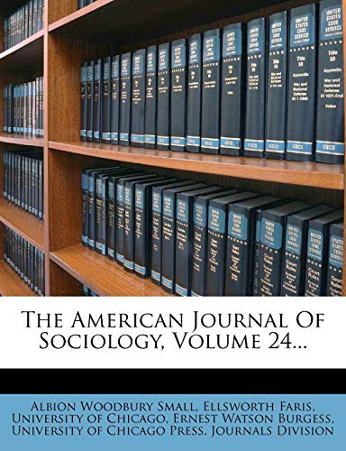 The American Journal of Sociology, Volume 24...