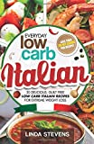 Low Carb Italian Cookbook: 30 Delicious, Guilt Free Low Carb Italian Recipes For Extreme Weight Loss
