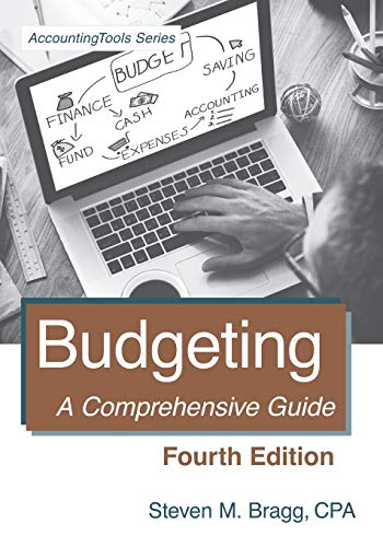 Compare Textbook Prices for Budgeting: Fourth Edition: A Comprehensive Guide 4 Edition ISBN 9781938910890 by Bragg, Steven M.