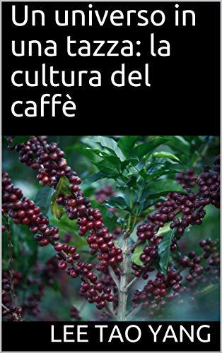 Un universo in una tazza: la cultura del caffè (Italian Edition)