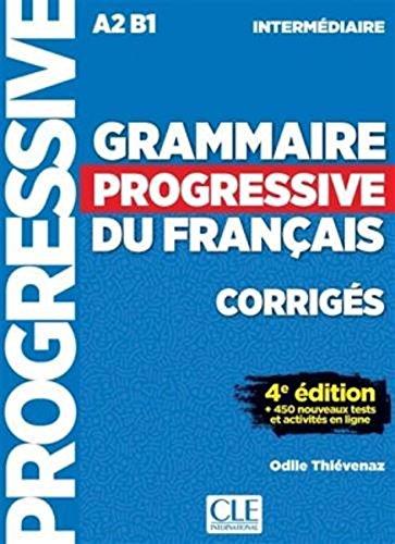 Grammaire progressive du francais - Niveau intermédiaire A2B1 - Corrigés - 4ème edition - 450 nouveaux tests (French Edition)