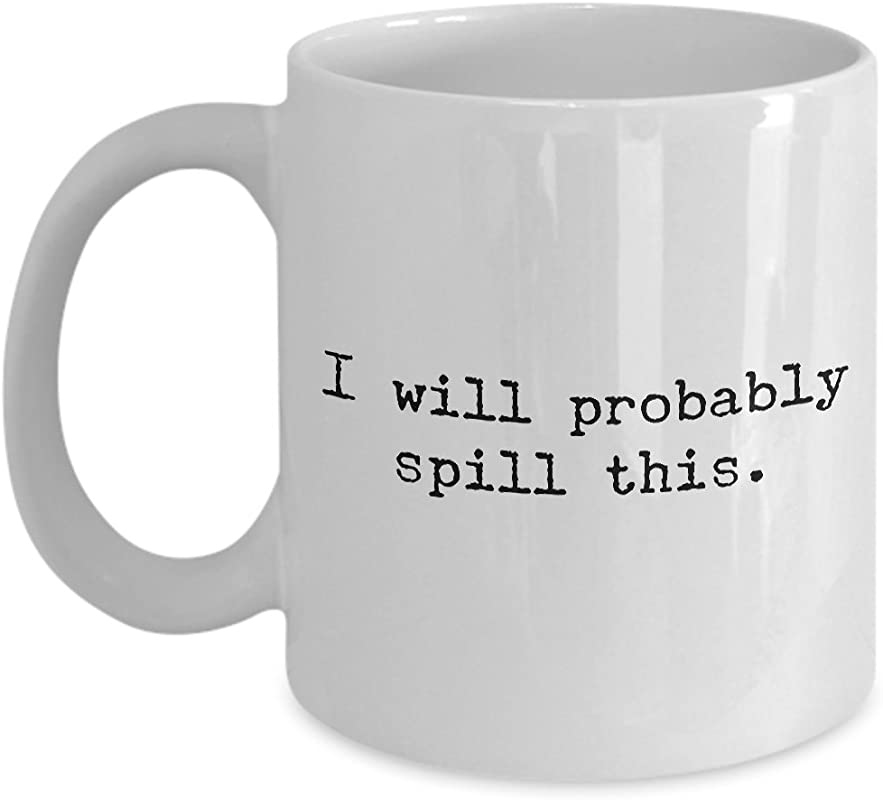 Clumsy Gifts For Clumsy People Gag Gift For Clumsy People Clumsy Person Last Minute Birthday Gifts Sarcastic Coffee Mugs I Will Probably Spill This Mug Funny Ceramic Coffee Cup Gift For Boss
