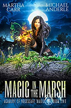 Magic in the Marsh (Academy of Necessary Magic Book 2) by [Martha Carr, Michael Anderle]