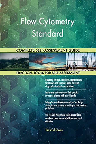 Flow Cytometry Standard All-Inclusive Self-Assessment - More than 650 Success Criteria, Instant Visual Insights, Comprehensive Spreadsheet Dashboard, Auto-Prioritized for Quick Results