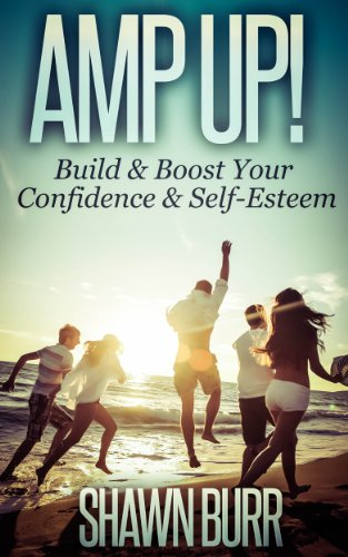 Book: Amp Up! - Build & Boost Your Confidence & Self-Esteem (Lifestyle Transformation Series) by Shawn Burr