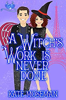 A Witch's Work Is Never Done: A Paranormal Romantic Comedy (Supernatural Sweethearts Book 2) by [Kate Moseman]