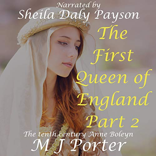 The First Queen of England, Part 2                   By:                                                                                                                                 M J Porter                               Narrated by:                                                                                                                                 Sheila Daly Payson                      Length: 8 hrs and 46 mins     2 ratings     Overall 4.0