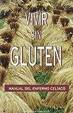Vivir sin gluten: Manual del enfermo celiaco (SALUD Y VIDA NATURAL)