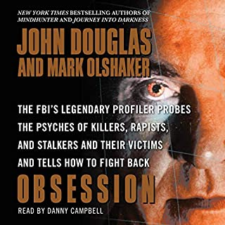 Obsession     The FBI's Legendary Profiler Probes the Psyches of Killers, Rapists, and Stalkers              Written by:                                                                                                                                 John E. Douglas,                                                                                        Mark Olshaker                               Narrated by:                                                                                                                                 Danny Campbell                      Length: 16 hrs and 22 mins     1 rating     Overall 5.0