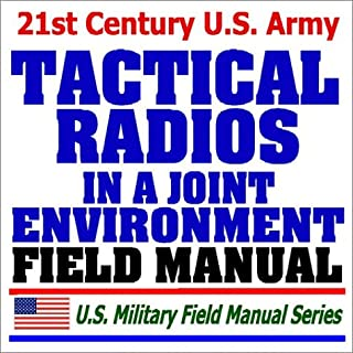 21st Century U.S. Army Tactical Radios and Communications Procedures in a Joint Environment (FM 6-02.72): Multiservice Army, Marine Corps, Navy, and Air Force Procedures