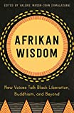 Afrikan Wisdom: New Voices Talk Black Liberation, Buddhism, and Beyond
