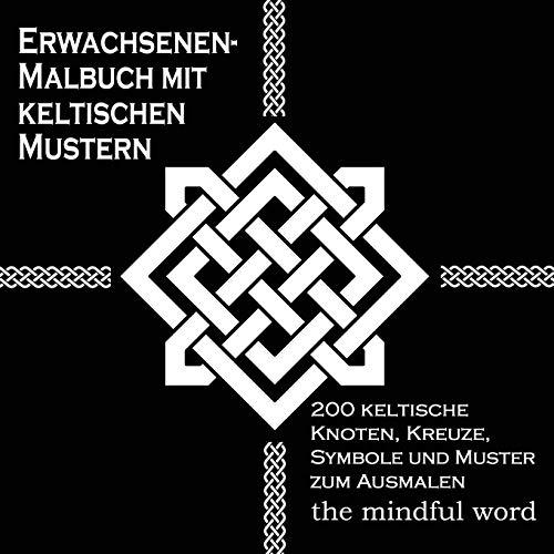 Erwachsenen-Malbuch mit keltischen Mustern: 200 Keltische Knoten, Kreuze, Symbole: 200 keltische Knoten, Kreuze, Symbole und Muster zum Ausmalen (Kunsttherapie Malbuch-Serie, Band 3)
