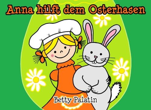 Anna hilft dem Osterhasen: Ein Osterbilderbuch für Kinder (Anna und ihre Freunde) (Volume 2) (German Edition)