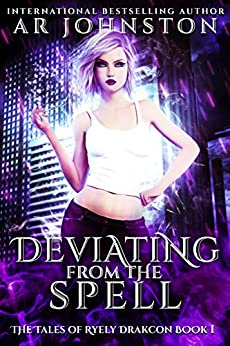 Deviating From The Spell: The Tales of Ryely Drakcon Book 1 by [AR Johnston]