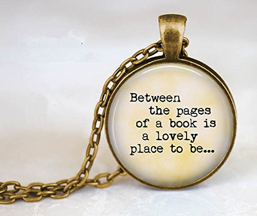Between The Pages of a Book is a Lovely Place to be.Gift for Book Lover - Book Pendant - Gift for Reader - Reading - Love to Read