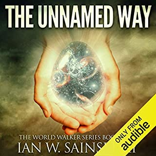 The Unnamed Way     The World Walker, Book 4              Written by:                                                                                                                                 Ian W. Sainsbury                               Narrated by:                                                                                                                                 Todd Boyce                      Length: 9 hrs and 30 mins     2 ratings     Overall 5.0